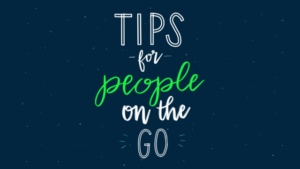 Tips for People on the Go
